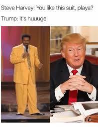 Suit Meme - steve harvey you like this suit playa trump it s huuuge meme on me me