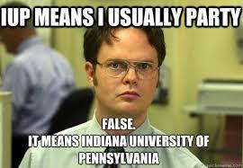 Indiana University Memes - iup means i usually party false it means indiana university of