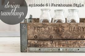 design ramblings episode 6 farmhouse style youtube