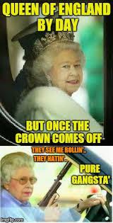 Queen Of England Meme - the gangsta queen of england imgflip