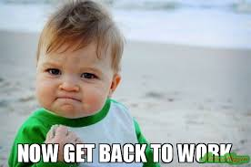 Get Back To Work Meme - now get back to work meme success kid original 92330 page 8