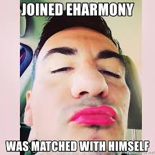 Eharmony Meme - joined eharmony was matched with himself cortez in love meme