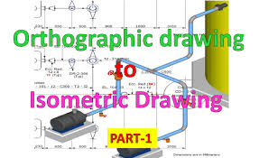 piping draw isometric drawing from orthographic drawing part 1