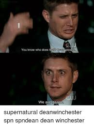 Memes About Crazy People - you know who does that crazy people we are insane supernatural