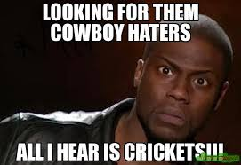 Cowboys Haters Memes - looking for them cowboy haters all i hear is crickets meme