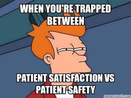 Patient Meme - satisfaction vs patient safety