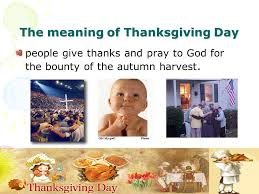 Meaning Of Thanksgiving Day In America Each Country Has Its Own Date In England Is In September It Is