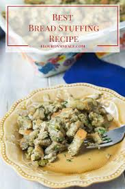 bread dressing recipes for thanksgiving best bread stuffing recipe flour on my face