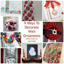 9 ways to decorate with ornaments other than on your tree home