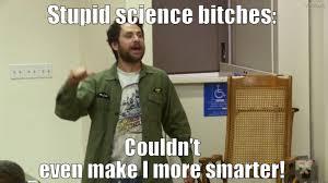 Science Bitch Meme - charlie science bitches quickmeme