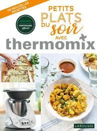 cuisine du soir petits plats du soir avec thermomix editions larousse