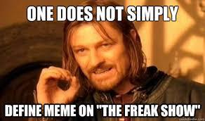 Define A Meme - one does not simply define meme on the freak show boromir