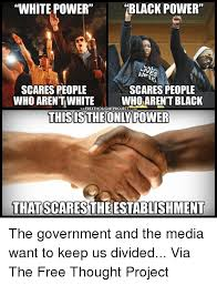 Black Power Memes - white power black power scares people scares people who aren t white