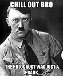 Chill Out Bro Meme - chill out bro the holocaust was just a prank hitler meme generator