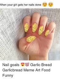 Funny Nail Memes - when your girl gets her nails done nail goals garlic bread