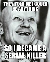 Serial Killer Memes - so i became a serial killer weknowmemes generator