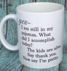 yes i am still in my pajamas tell me im pretty dishwasher