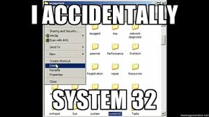 System 32 Meme - i accidentally system32 i accidentally know your meme