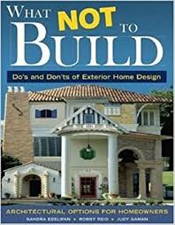 home design do s and don ts what not to build do s and don ts of exterior home design