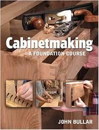 cabinetmaking a foundation course john bullar 9781861085320