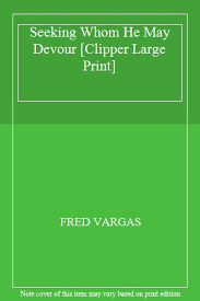 What Book Is Seeking Based On Fred Vargas Seeking Whom He May Devour Clipper Large Print