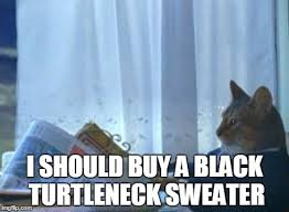 Turtleneck Meme - after staying with my best friend this weekend being introduced to
