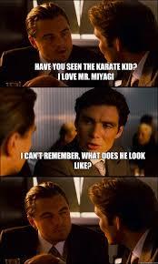 Mr Miyagi Meme - have you seen the karate kid i love mr miyagi i can t remember