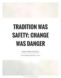 tradition was safety change was danger picture quotes