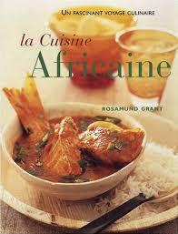 cuisine recettes faciles la cuisine africaine 70 recettes faciles une cuisine à découvrir
