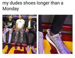 Shoes Meme - my dudes shoes longer than a monday cassy athena shoes meme on