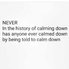 Calm Down Meme - dopl3r com memes never in the history of calming down has