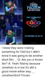 Frozen Movie Memes - olafs frozen adventure only in theatres with coco november 22 in 3d