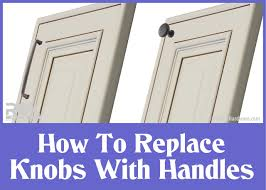 changing kitchen cabinet door handles how to replace cabinet knobs with handles rok hardware
