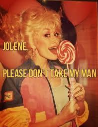 Dolly Parton Meme - please don t take my man dolly parton lollipop jolene