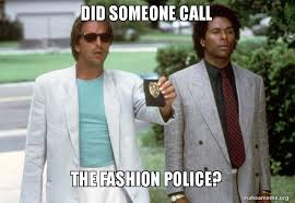 Fashion Police Meme - did someone call the fashion police make a meme