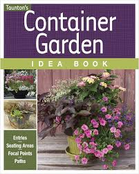 Gardening Idea Container Garden Idea Book From The Editors Of Gardening