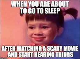Go To Bed Meme - when you are about to go to sleep after watching a scary movie