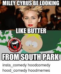 Funny South Park Memes - miley cyrus belooking like butter medyca rohood c from south park