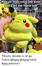 Pikachu Memes - n when you finally realize your winter body is just your regular