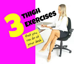 exercises to do at your desk 3 thigh toning exercises you can do at you desk without a soul