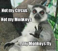 Monkey Meme Generator - meme maker not my circus not my monkeys my monkeys fly meme