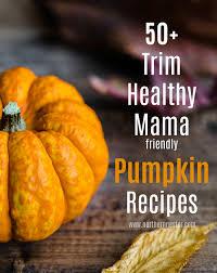50 trim healthy mama friendly pumpkin recipes northern nester