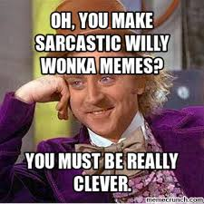 Willy Wonka Memes - you make sarcastic willy wonka memes
