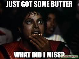 Miss Meme - just got some butter what did i miss meme funnies pinterest