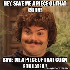 Save Me Meme - hey save me a piece of that corn save me a piece of that corn for