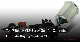 best hvlp for spraying cabinets top 7 best hvlp spray gun for cabinets ultimate buying