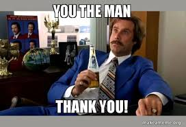 Ron Burgundy Memes - you the man thank you ron burgundy boy that escalated quickly