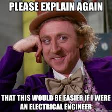 Electrical Engineer Meme - please explain again that this would be easier if i were an