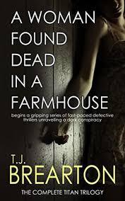 a woman found dead in a farmhouse by t j brearton