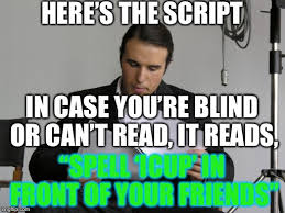 Meme Script - heres the script imgflip